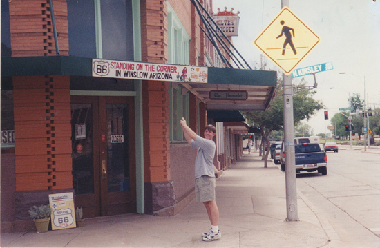 "In August of 1998, son Jeff and I drove Route 66 for his move to Nashville, Tennessee. Because of that old Eagles song, ""Take It Easy,"" of course we had to stop on ""a corner in Winslow, Arizona."""